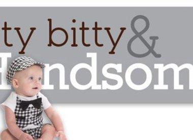 ITTY BITTY & HANDSOME