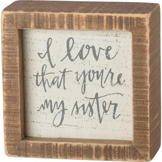 Primitives by Kathy Inset Box Sign - I love that you're my sister