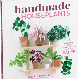 Timber Press Handmade Houseplants, Remarkably Realistic Plants You Can Make with Paper