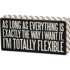 Primitives by Kathy Exactly the Way I Want It, I'm Totally Flexible, Box Sign 8x4""