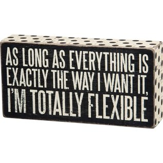 """Primitives by Kathy Exactly the Way I Want It, I'm Totally Flexible, Box Sign 8x4"""""""