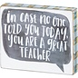Primitives by Kathy In Case No One Told You Today You Are a Great Teacher, Box Sign 6x5""