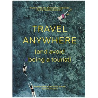 Travel Anywhere (And Avoid Being a Tourist)