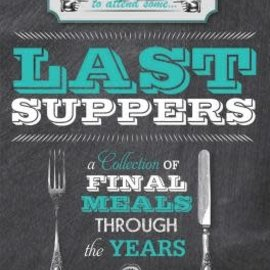 Ryland Peters Last Suppers:  A Collection of Final Meals Through the Years