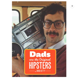 DADS ARE THE ORIGINAL HIPSTERS PB