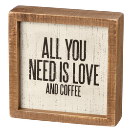 Primitives by Kathy Inset Box Sign, All You Need is Love and Coffee 6x6""
