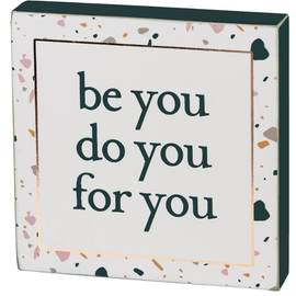 "Primitives by Kathy Be You, Do You, For You 5x5x1"", Block Sign"