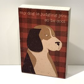 Primitives by Kathy My dog is judging you, 4x6x1, Block Sign