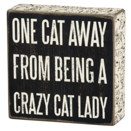 """Primitives by Kathy One Cat Away From Being a Cat Lady, Box Sign 5x5"""""""