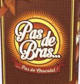 Oya Pas de Bras... ... Pas de Chocolat! (FR) (commande spéciale)