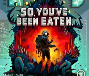 Précommande: So, You've Been Eaten (Retail Edition) (EN)