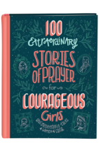 Barbour Publishing 100 Extraordinary Stories of Prayer for Courageous Girls