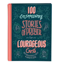 100 Extraordinary Stories of Prayer for Courageous Girls