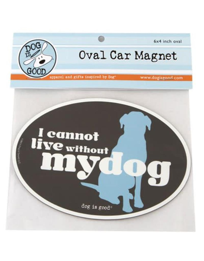 Dog Is Good Magnet Can't Live Without Dog