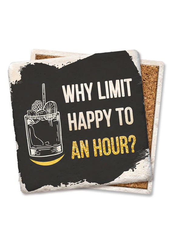 Tipsy Coasters Why Limit Happy to an Hour Coaster