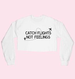 catch flights not feelings crop sweatshirt