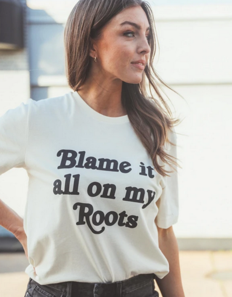 blame it all my roots tee