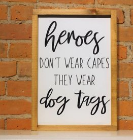 Heroes Don't Wear Capes. They Wear Dog Tags Wooden Sign 16 1/2'' x 11 1/2''