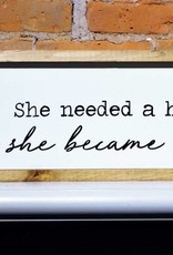 She Needed a Hero So She Became One Wooden Sign 19 1/2'' x 8 1/2''