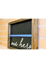Thin Blue Line Our Hero Wooden Sign