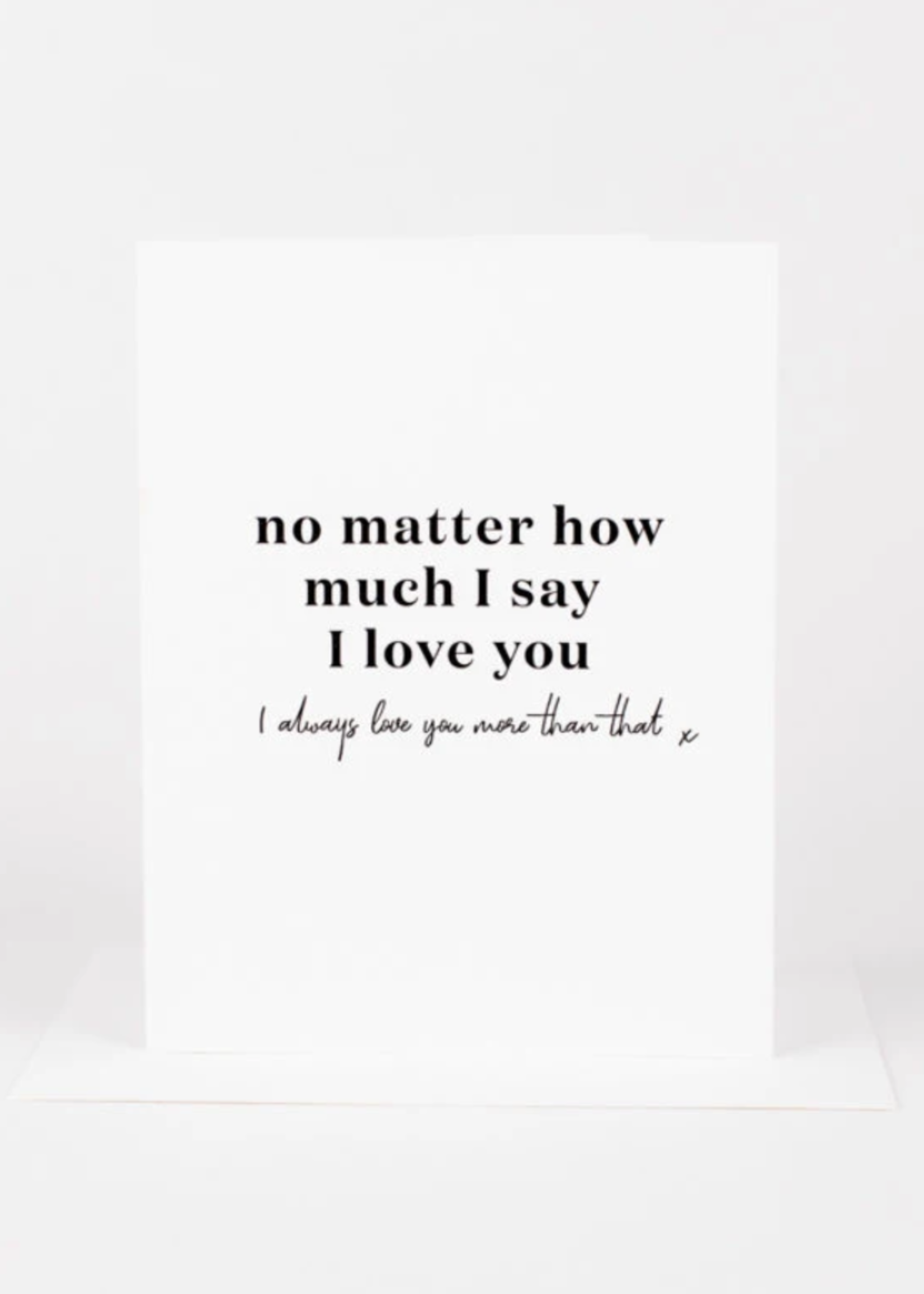 Wrinkle and Crease No Matter How Much I Say I love You Card