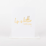 life is better with you card