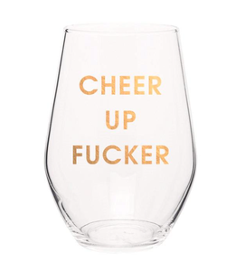 Cheer Up Fucker Stemless Wine Glass
