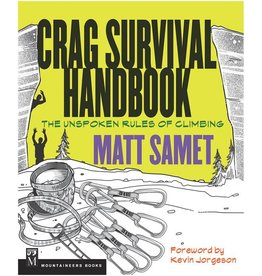 Mountaineers Books Crag Survival Handbook: The Unspoken Rules of Climbing by Matt Samet