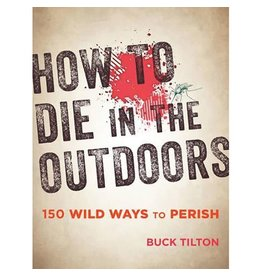 NATIONAL BOOK NETWRK How to Die in the Outdoors: From Bad Bears to Toxic Toads by Buck Tilton