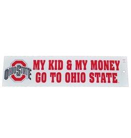 "Ohio State University ""My Kids & My Money Go To Ohio State"" Bumper Sticker"