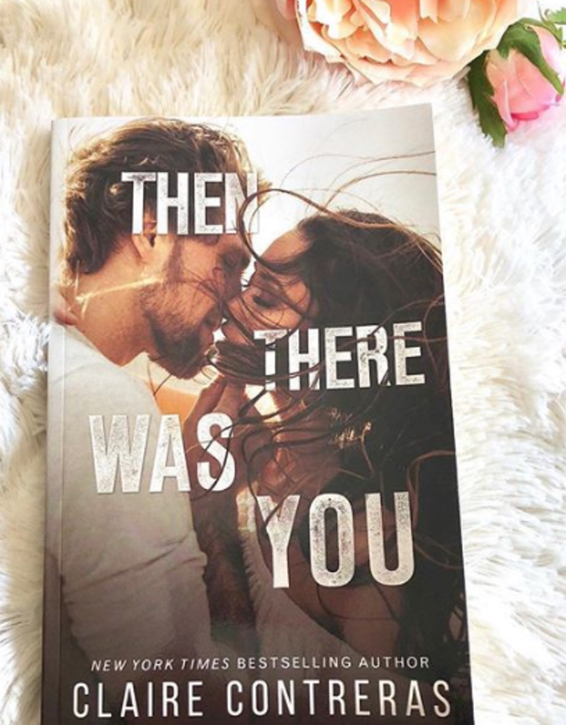 Then there was You by Claire Contreras