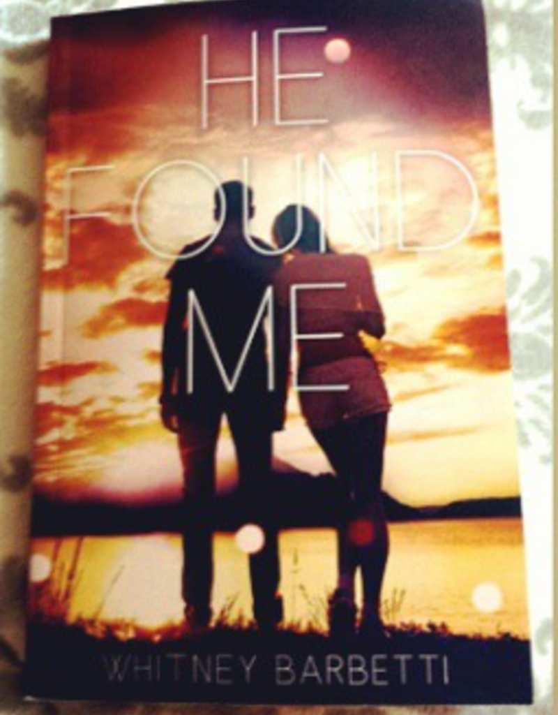 He Found Me Book 1 by Whitney Barbetti