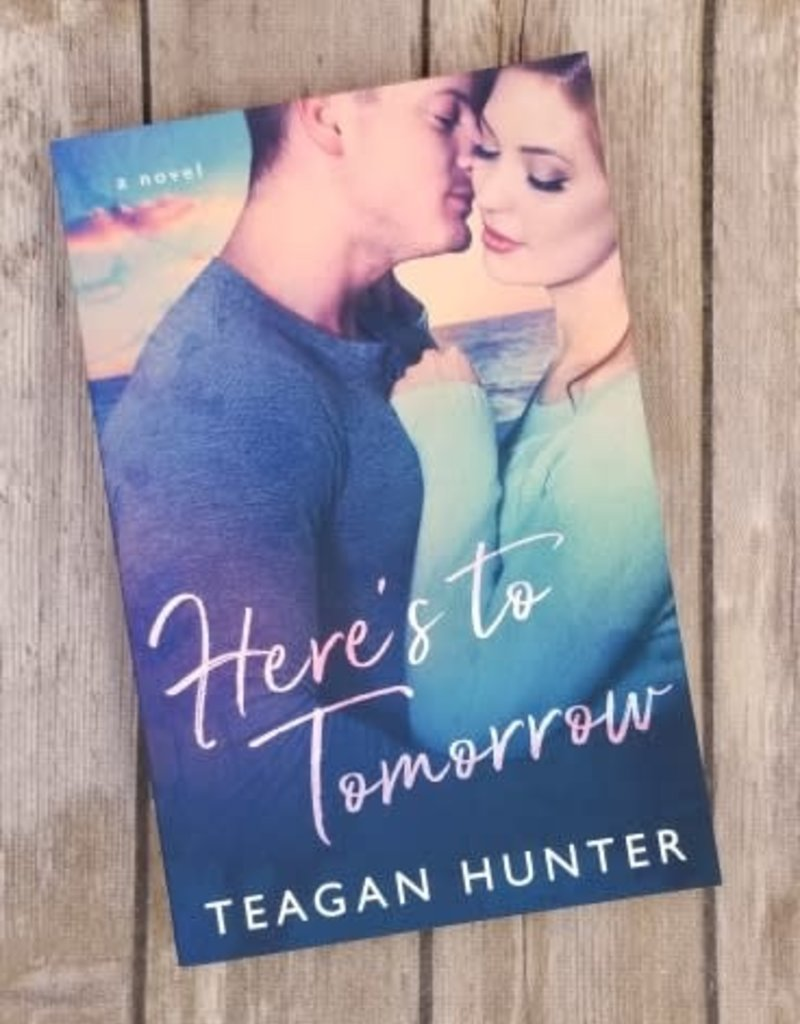 Here's to Tomorrow, #1 by Teagan Hunter