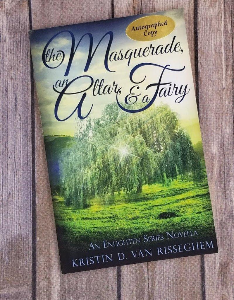 A Masquerade, An Altar, & A Fairy by Kristin D. Van Risseghem