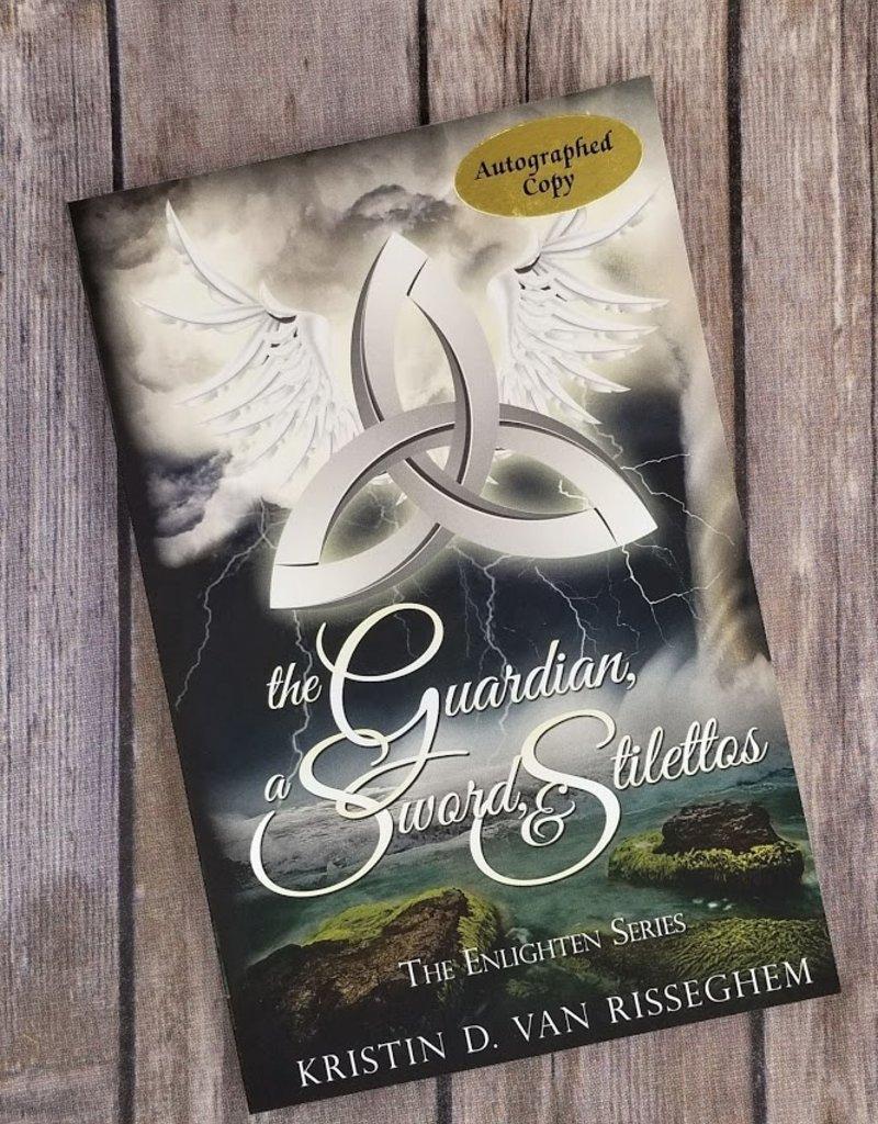 The Guardian, a Sword, & Stilettos, #1  by Kristin D Van Risseghem
