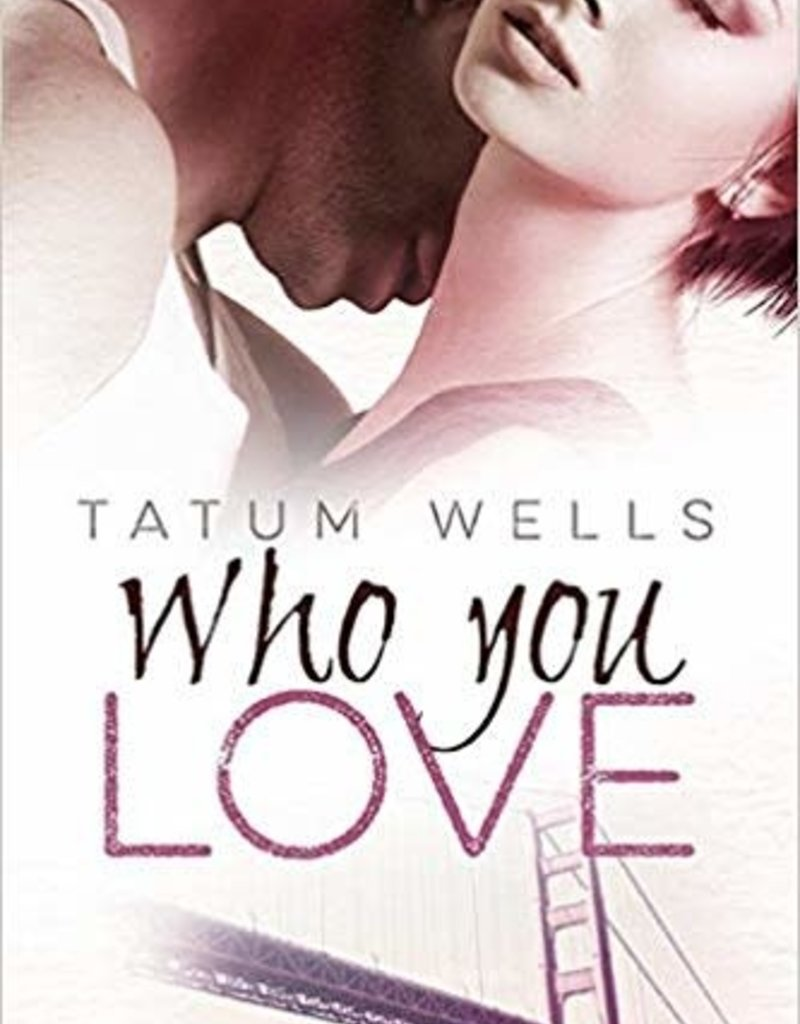 Who You Love by Tatum Wells
