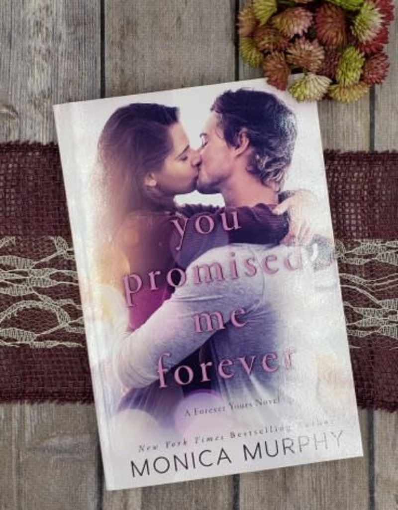 You Promised Me Forever, #1 by Monica Murphy