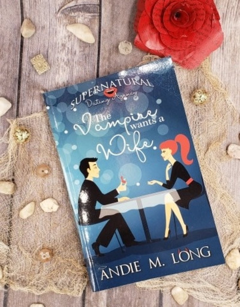 The Vampire Wants A Wife, #1 by Andie M. Long
