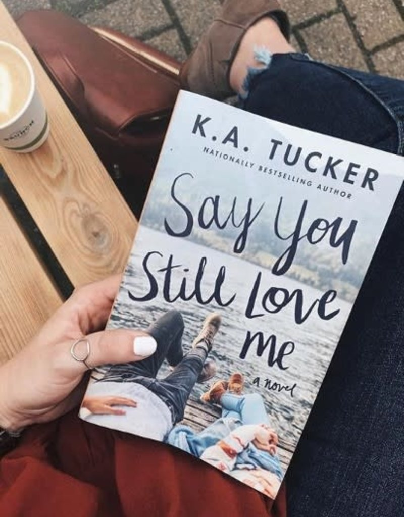 Say You Still Love Me by KA Tucker
