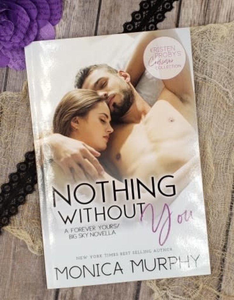 Nothing Without You, #5 by Monica Murphy