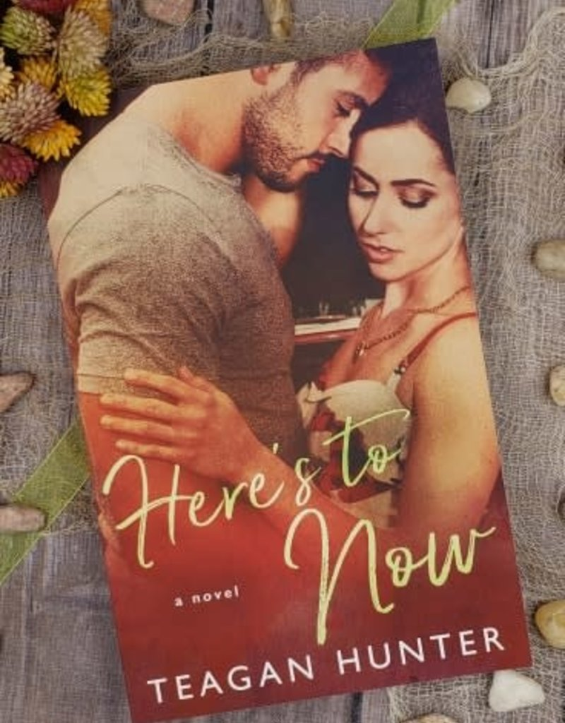 Here's to Now by Teagan Hunter