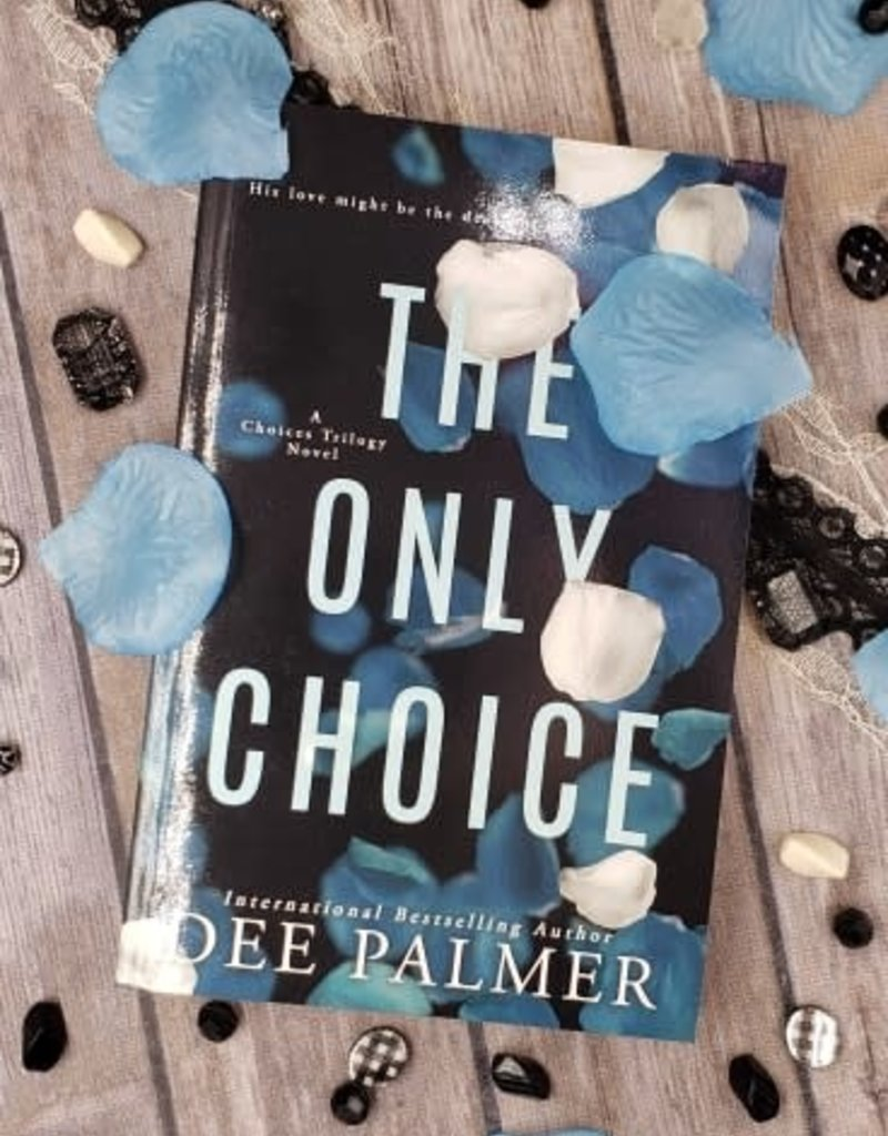 The Only Choice, #3 by Dee Palmer