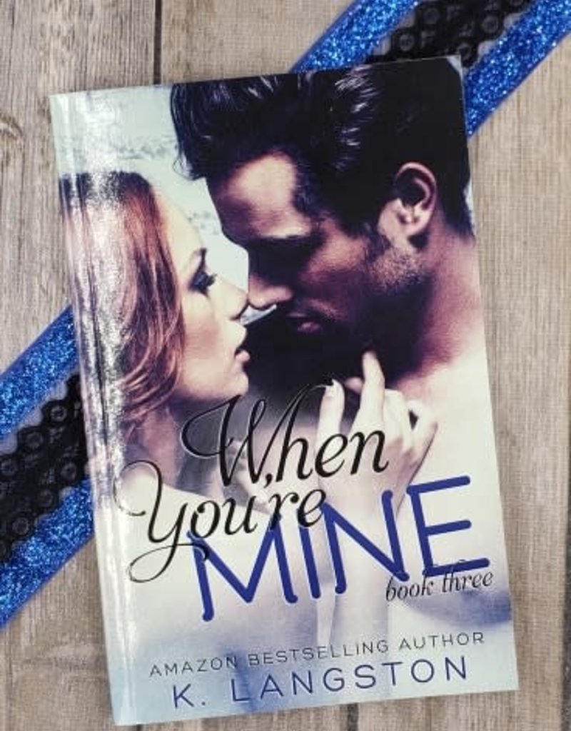 When You're Mine, #3 by K Langston