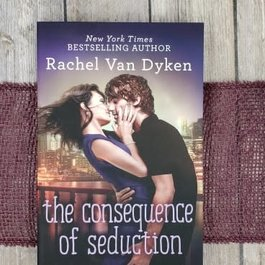 The Consequence of Seduction, #3 by Rachel Van Dyken