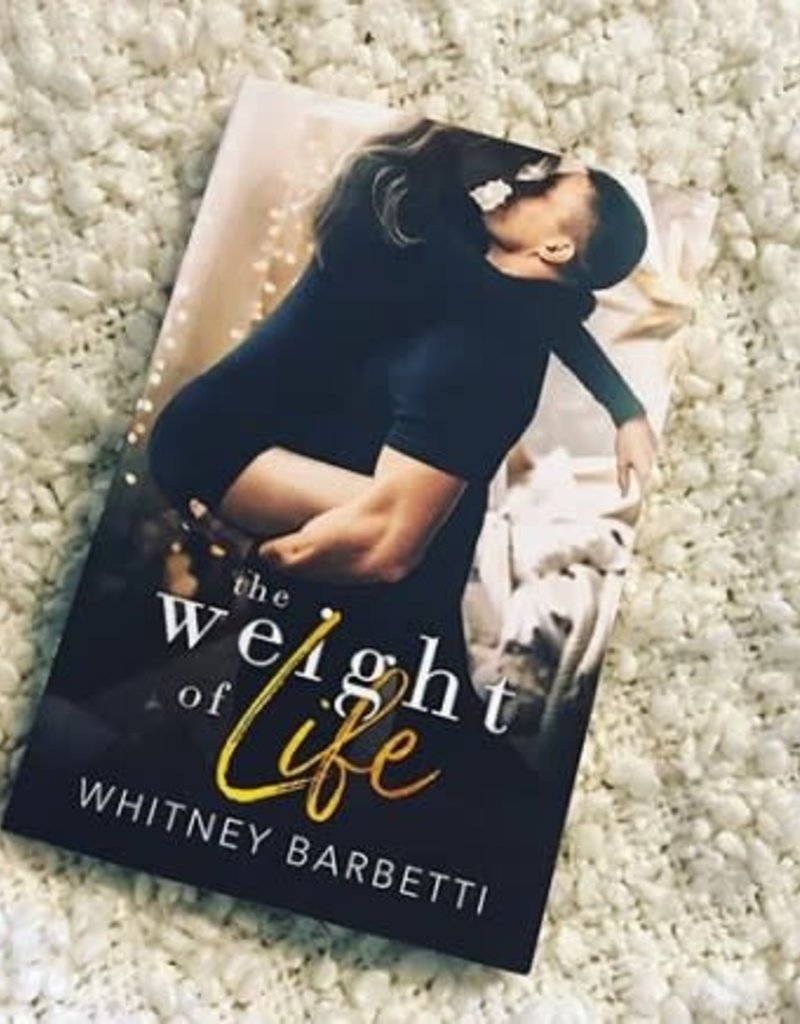 The Weight of Life, #1 by Whitney Barbetti