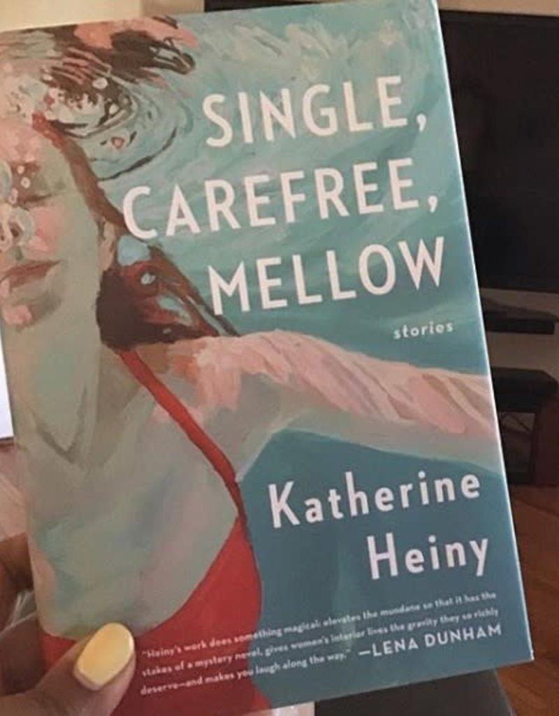Single, Carefree, Mellow (Hardback) by Katherine Heiny