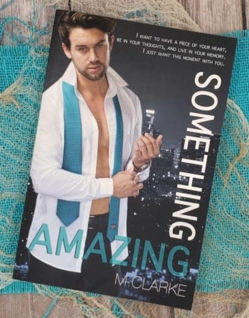 Something Amazing, #4 by M Clarke