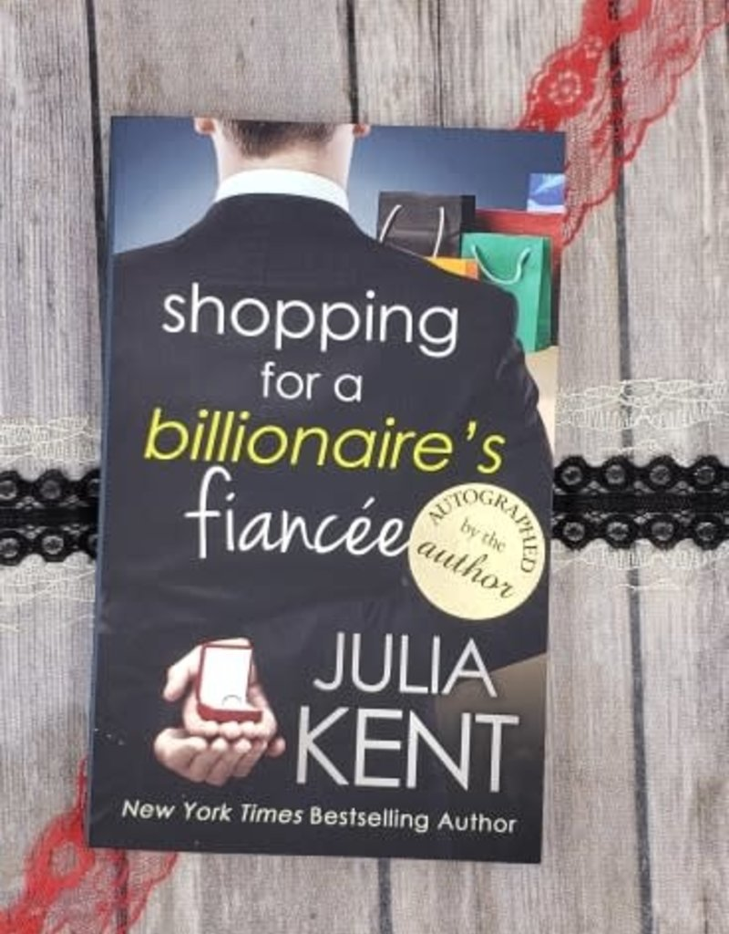Shopping for a billionaire's fiancee, #6 by Julia Kent