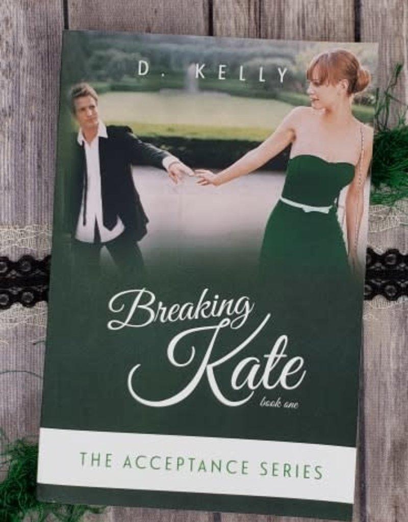 Breaking Kate, #1 by D Kelly