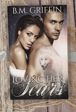 Loving Her Scars, #1 by B M Griffin